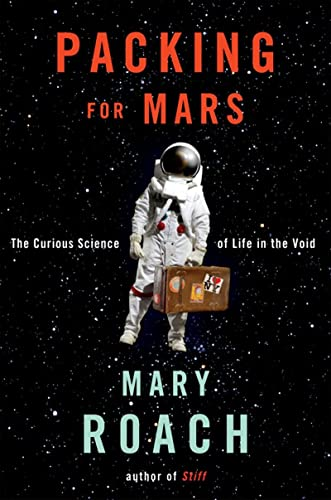 9780393068474: Packing for Mars: The Curious Science of Life in the Void
