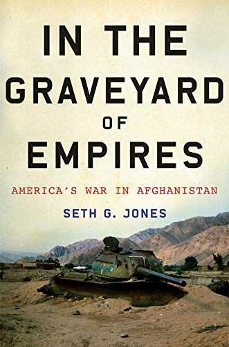 In the Graveyard of Empires. America's War in Afghanistan.: Jones, Seth