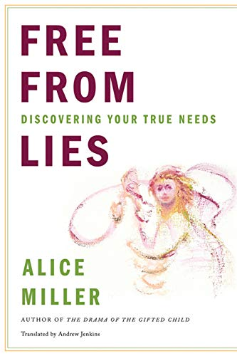 Free from Lies: Discovering Your True Needs: Miller, Alice