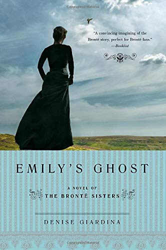 Emily's Ghost: A Novel of the Brontë: Denise Giardina