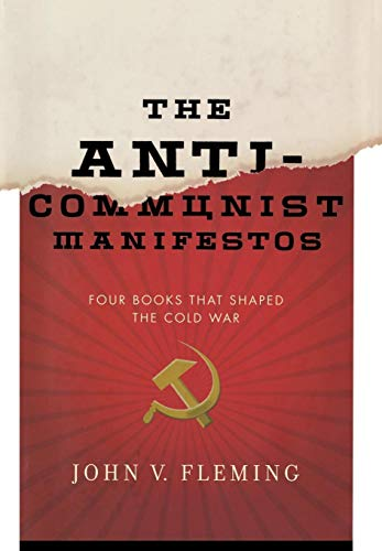 The Anti-Communist Manifestos: Four Books That shaped the Cold War.