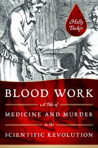 9780393070552: Blood Work: A Tale of Medicine and Murder in the Scientific Revolution