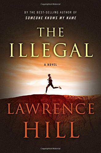 The Illegal: A Novel: Hill, Lawrence