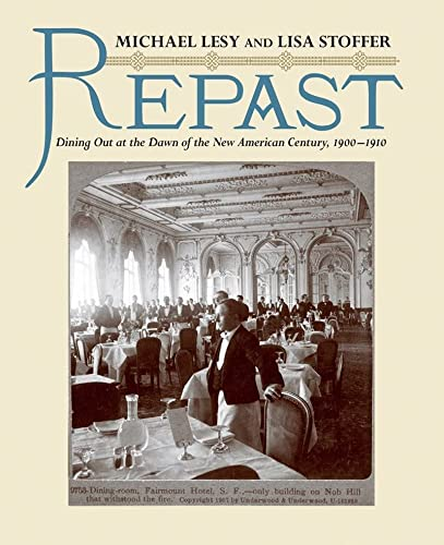 Repast: Dining Out at the Dawn of the New American Century, 1900-1910 (0393070670) by Lesy, Michael; Stoffer, Lisa