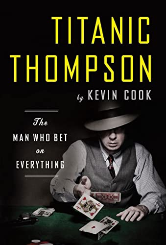 Titanic Thompson -- The Man Who Bet on Everything: Kevin Cook