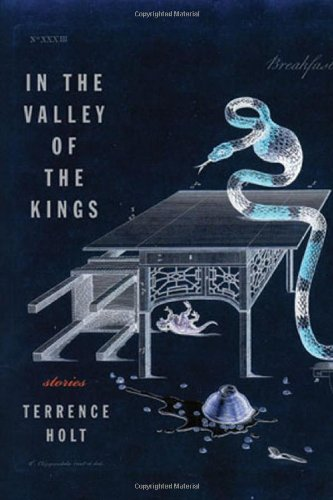 In the Valley of the Kings: Stories by Terrence Holt: Holt, Terrence