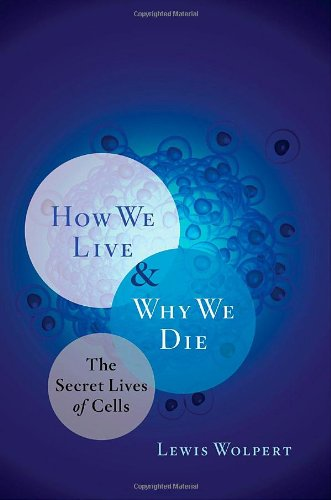 9780393072211: How We Live and Why We Die: The Secret Lives of Cells