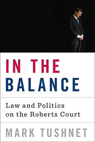 9780393073447: In the Balance: Law and Politics on the Roberts Court