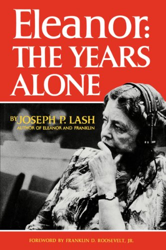Eleanor: the Years Alone: Lash, Joseph P, And Roosevelt Jr., Franklin D. (Foreword By)