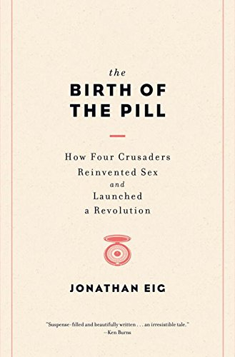 9780393073720: The Birth of the Pill - How Four Crusaders Reinvented Sex and Launched a Revolution