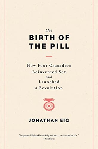9780393073720: The Birth of the Pill: How Four Crusaders Reinvented Sex and Launched a Revolution