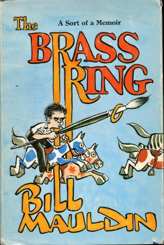 The Brass Ring, a Sort of a Memoir: Mauldin, Bill