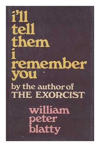 I'll Tell Them I Remember You: Blatty, Peter William