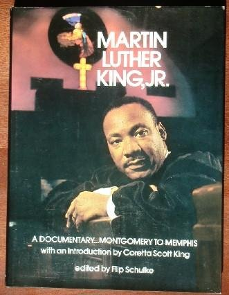 Martin Luther King, Jr.: A Documentary, Montgomery To Memphis: SCHULKE, Flip and Bob FITCH editors ...