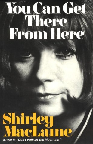 YOU CAN GET THERE FROM HERE: Maclaine, Shirley