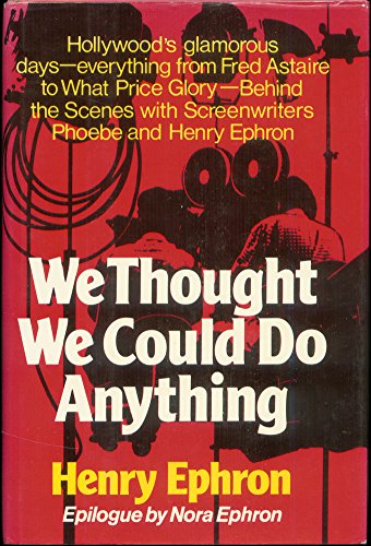 We thought we could do anything: The life of screenwriters Phoebe and Henry Ephron: Ephron, Henry