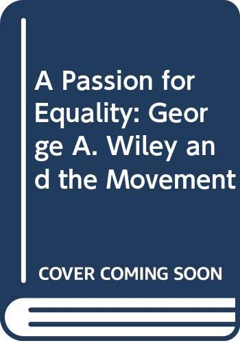 A Passion for Equality: George A. Wiley and the Movement: Kotz, Nick, and Kotz, Mary L.