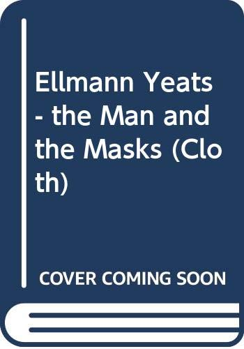 Yeats: The Man and the Masks: Richard Ellmann
