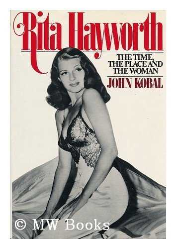 9780393075267: Rita Hayworth : the Time, the Place, and the Woman