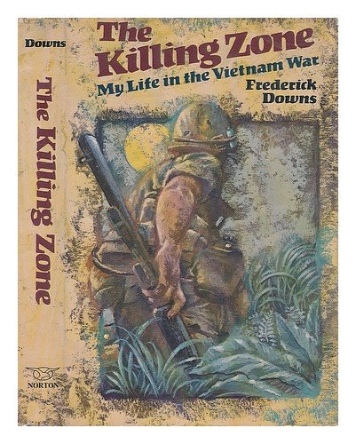 The Killing Zone: My Life in the Vietnam War: Downs, Frederick