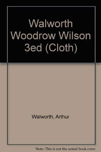 Woodrow Wilson 3ed (Cloth): Walworth, Arthur