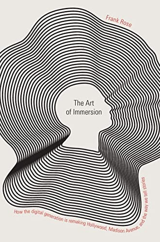 9780393076011: The Art of Immersion: How the Digital Generation is Remaking Hollywood, Madison Avenue and the Way We Tell Stories