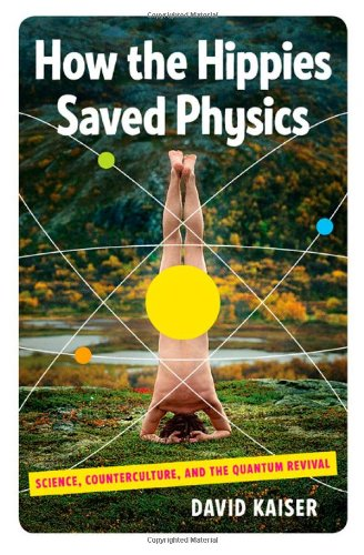 9780393076363: How the Hippies Saved Physics: Science, Counterculture, and the Quantum Revival