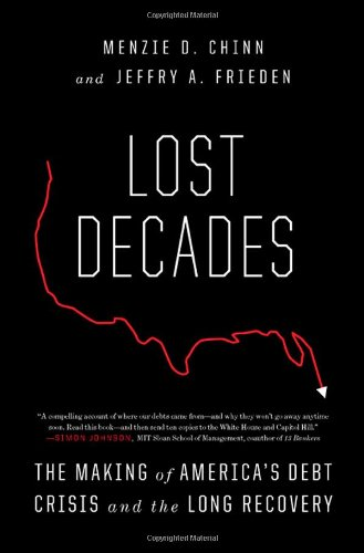 Lost Decades: The Making of America's Debt Crisis and the Long Recovery (0393076504) by Jeffry A. Frieden; Menzie D. Chinn
