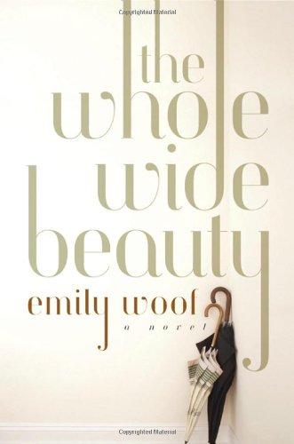 9780393076585: The Whole Wide Beauty: A Novel