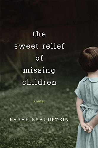 The Sweet Relief of Missing Children (Signed First Edition): Sarah Braunstein