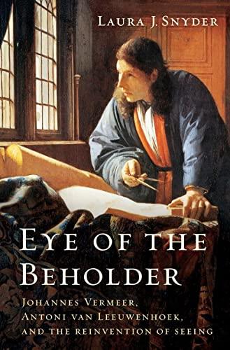 9780393077469: Eye of the Beholder: Johannes Vermeer, Antoni Van Leeuwenhoek, and the Reinvention of Seeing