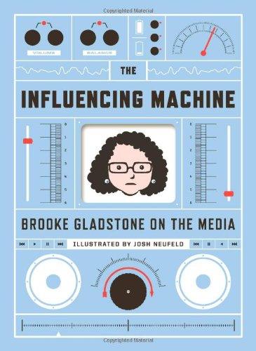 The Influencing Machine: Brooke Gladstone on the Media (Signed First Edition)