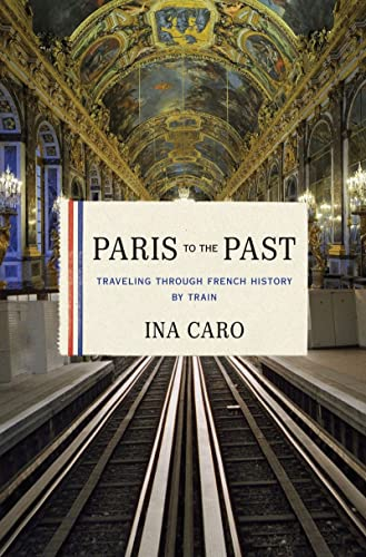 9780393078947: Paris to the Past: Traveling through French History by Train
