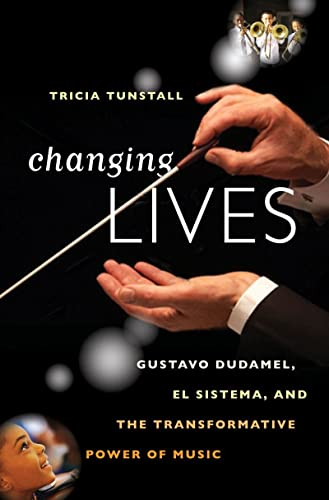 Changing Lives: Gustavo Dudamel, El Sistema, and the Transformative Power of Music: Tunstall, ...