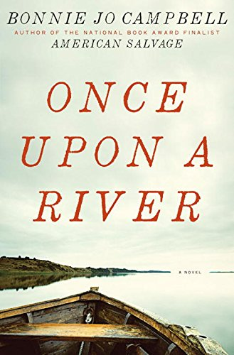 Once Upon A River (Signed First Edition): BONNIE JO CAMPBELL