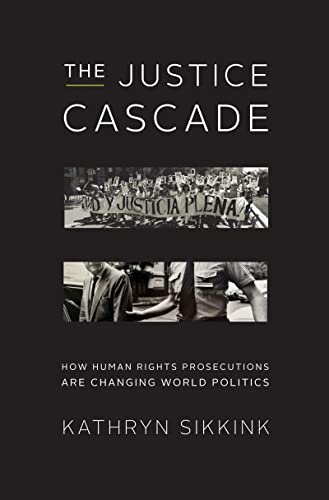 The Justice Cascade: How Human Rights Prosecutions Are Changing World Politics (Hardcover): Kathryn...