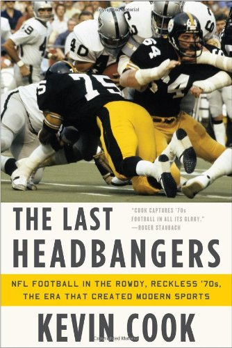 9780393080162: The Last Headbangers: NFL Football in the Rowdy, Reckless '70s - the Era That Created Modern Sports