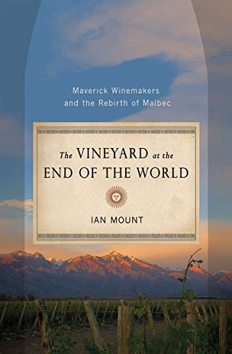 9780393080193: The Vineyard at the End of the World: Maverick Winemakers and the Rebirth of Malbec
