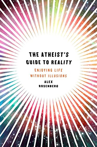 9780393080230: The Atheist's Guide to Reality: Enjoying Life without Illusions