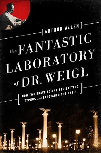 9780393081015: The Fantastic Laboratory of Dr. Weigl: How Two Brave Scientists Battled Typhus and Sabotaged the Nazis