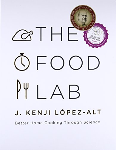 The Food Lab: Better Home Cooking Through Science: L�pez-Alt, J. Kenji