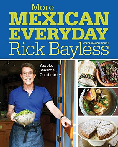 More Mexican Everyday: Simple, Seasonal, Celebratory: Bayless, Rick