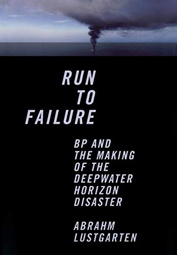 Run to Failure: BP and the Making of the Deepwater Horizon Disaster (Hardcover): Abrahm Lustgarten