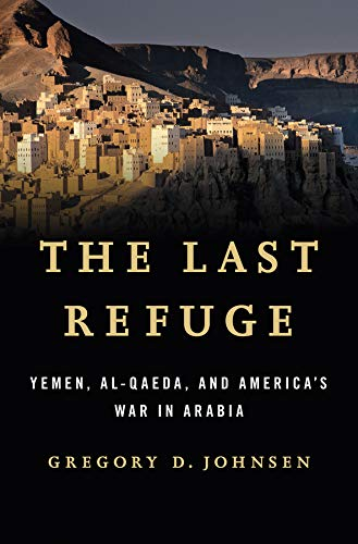 9780393082425: The Last Refuge - Yemen, al-Qaeda, and America's War in Arabia