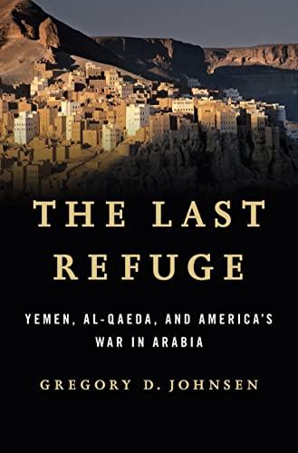 9780393082425: The Last Refuge: Yemen, Al-Qaeda, and America's War in Arabia