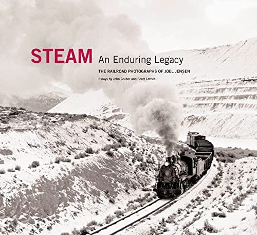 Steam: An Enduring Legacy: The Railroad Photographs of Joel Jensen: Joel Jensen, Jeff Brouws,