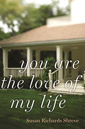 You Are the Love of My Life: A Novel (0393082806) by Shreve, Susan Richards