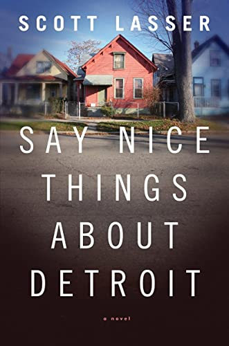 Say Nice Things About Detroit (Signed First Edition): Scott Lasser