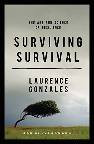 Surviving Survival: The Art and Science of Resilience: Gonzales, Laurence