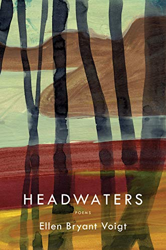 Headwaters: Poems: Voigt, Ellen Bryant